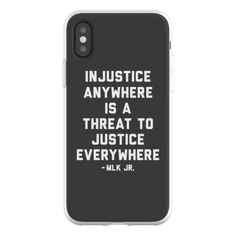 Injustice Anywhere Is A Threat To Justice Everywhere Phone Flexi-Case