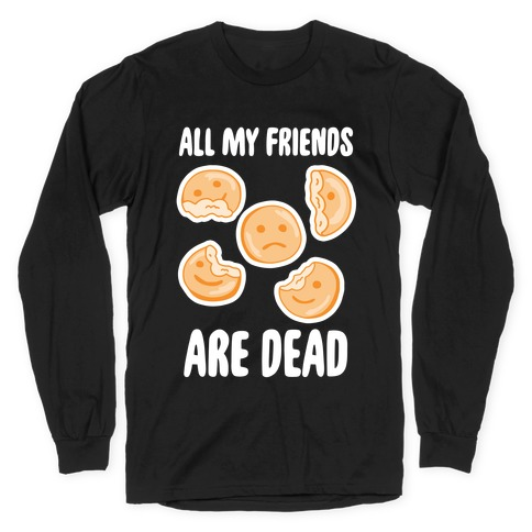 All My Friends Are Dead (Smiley Fries) Long Sleeve T-Shirt