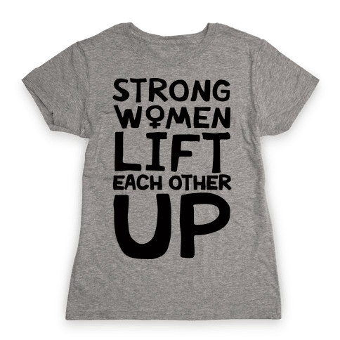 Strong Women Lift Each Other Up Womens T-Shirt