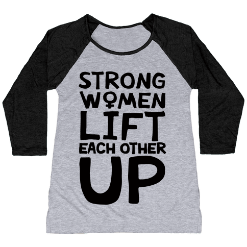Strong Women Lift Each Other Up Baseball Tee