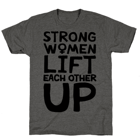 Strong Women Lift Each Other Up Mens T-Shirt