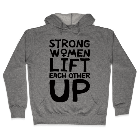 Strong Women Lift Each Other Up Hooded Sweatshirt