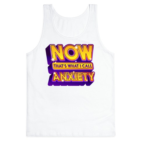 Now That's What I Call Anxiety Tank Top