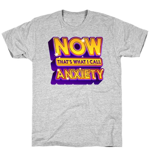 Now That's What I Call Anxiety T-Shirt