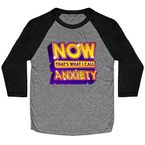 Now That's What I Call Anxiety Baseball Tee