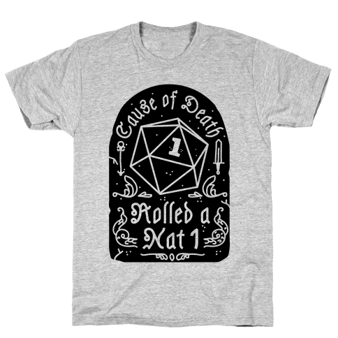 Cause of Death: Rolled a Nat 1 Mens T-Shirt