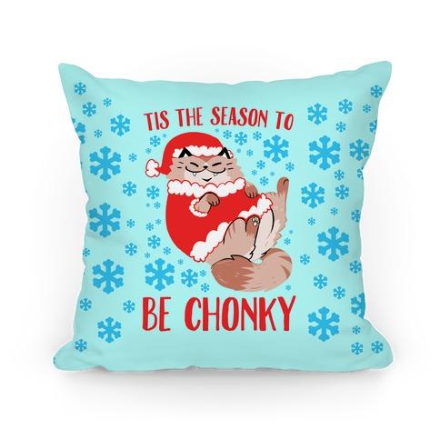 Tis The Season To Be Chonky Pillow