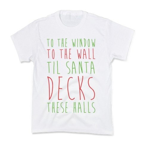To the Window, To the Wall, 'Til Santa Decks These Halls Kids T-Shirt