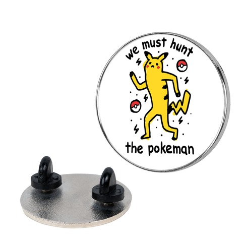 We Must Hunt The Pokeman Pin