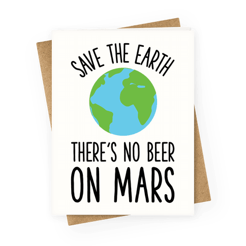 Save the Earth No Beer Greeting Card