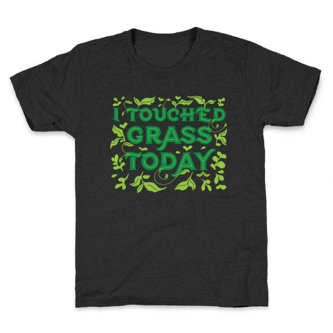 I Touched Grass Today Kids T-Shirt