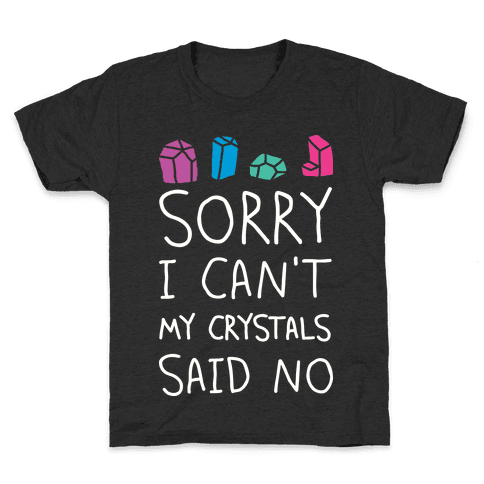 Sorry I Can't My Crystals Said Now Kids T-Shirt