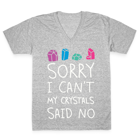Sorry I Can't My Crystals Said Now V-Neck Tee Shirt