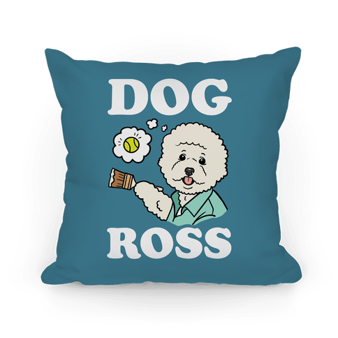 Dog Ross  Pillow