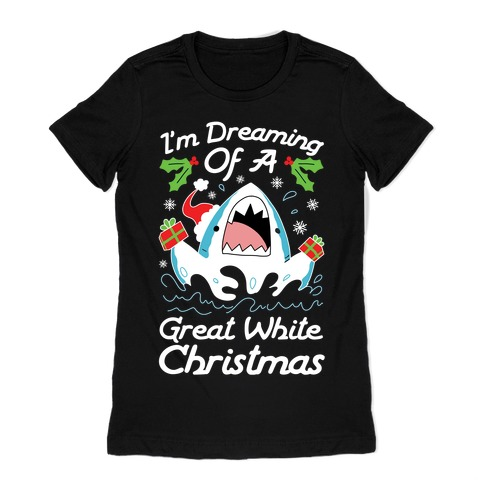 I'm Dreaming Of A Great White Christmas Womens T-Shirt