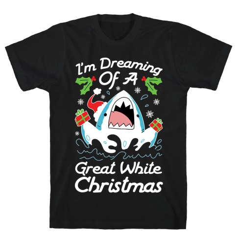 I'm Dreaming Of A Great White Christmas T-Shirt