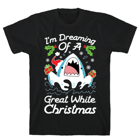 I'm Dreaming Of A Great White Christmas Mens/Unisex T-Shirt