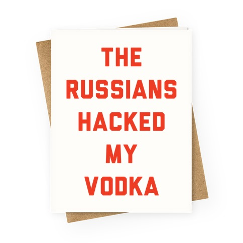 The Russians Hacked My Vodka Greeting Card