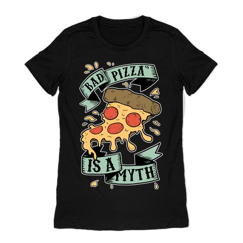 Bad Pizza Is a Myth Womens T-Shirt