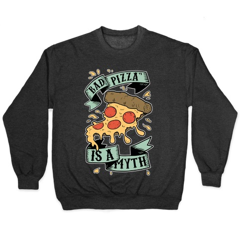Bad Pizza Is a Myth Pullover