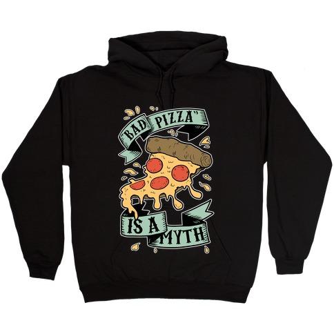Bad Pizza Is a Myth Hooded Sweatshirt