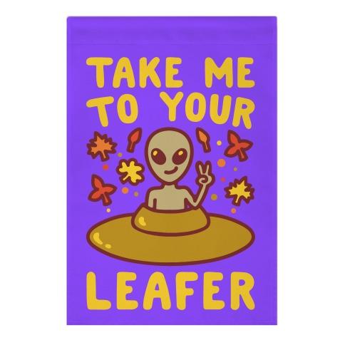 Take Me To Your Leafer Parody Garden Flag