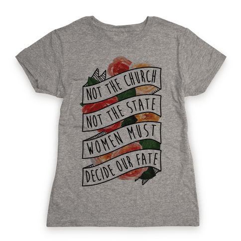 Women Must Decide Our Fate Womens T-Shirt