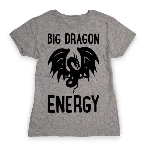 Big Dragon Energy Womens T-Shirt