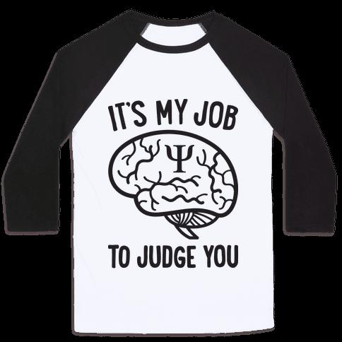 It's My Job To Judge You Baseball Tee