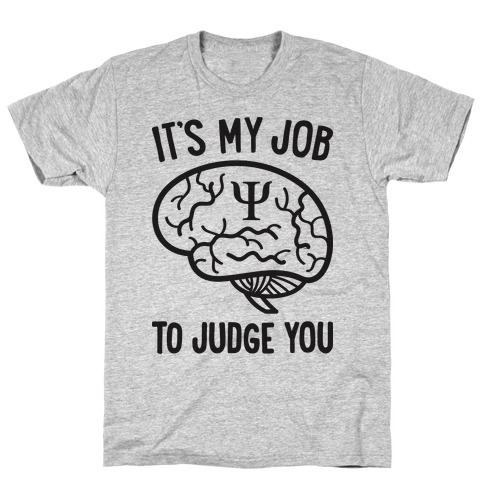 It's My Job To Judge You T-Shirt