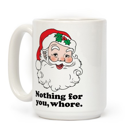 Nothing For You, Whore Coffee Mug