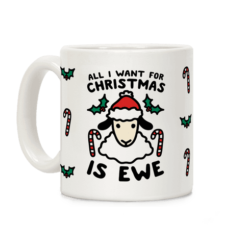 All I Want For Christmas Is Ewe Coffee Mug