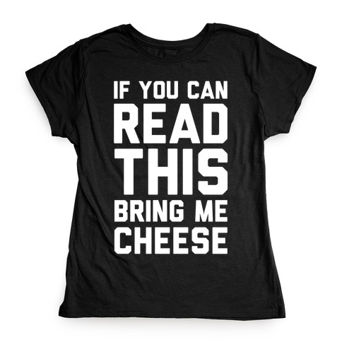 2699092b9 If You Can Read This Bring Me Cheese T-Shirt | LookHUMAN