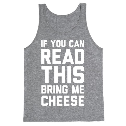 If You Can Read This Bring Me Cheese Tank Top