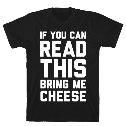 If You Can Read This Bring Me Cheese Mens T-Shirt