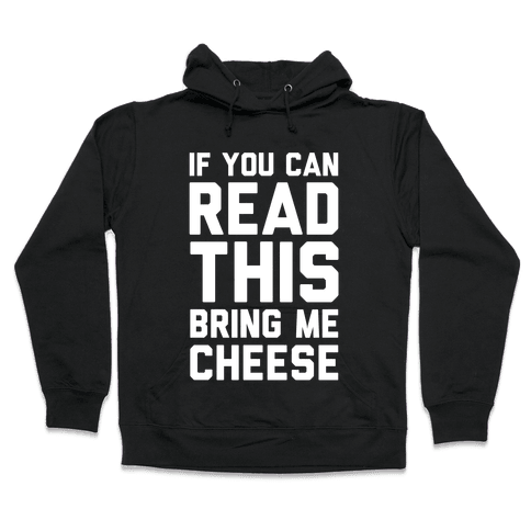 If You Can Read This Bring Me Cheese Hooded Sweatshirt
