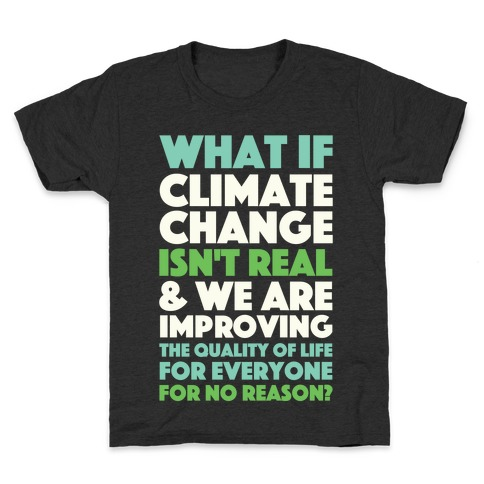 What If Climate Change Isn't Real Kids T-Shirt