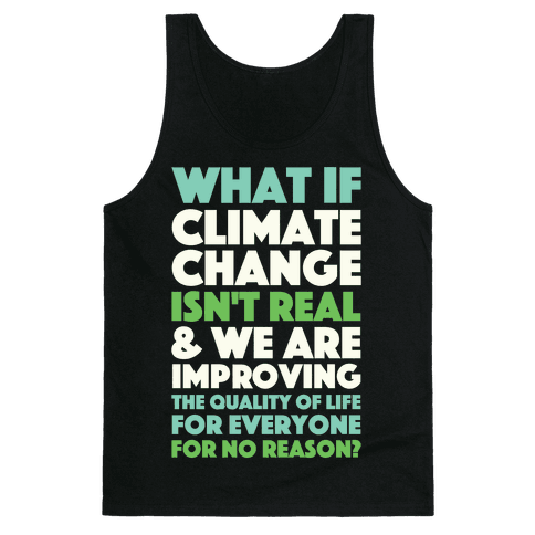 What If Climate Change Isn't Real Tank Top