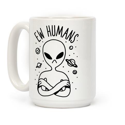 Ew Humans Alien Coffee Mug