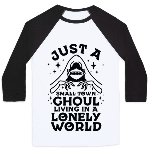 Just a Small Town Ghoul Living in a Lonely World Baseball Tee