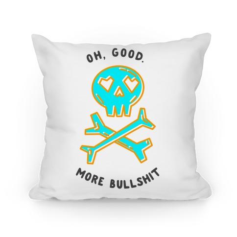 Oh Good More Bullshit  Pillow