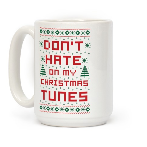 Don't Hate on My Christmas Tunes Ugly Sweater Coffee Mug