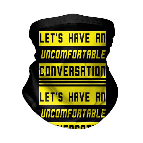 Let's Have an Uncomfortable Conversation Neck Gaiter