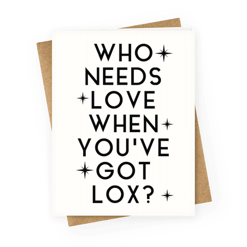 Who Needs Love When You've Got Lox? Greeting Card