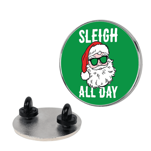 Sleigh All Day Santa pin