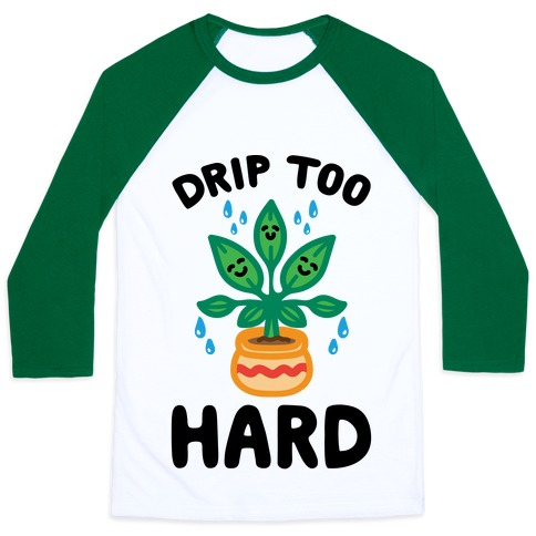 Drip Too Hard (Plant Parody) Baseball Tee