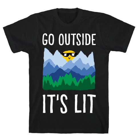 Go Outside It's Lit T-Shirt