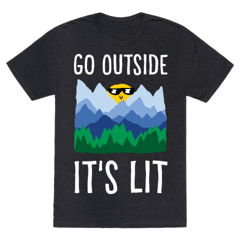Go Outside It's Lit Mens T-Shirt