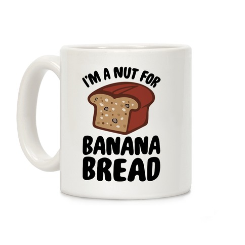 I'm A Nut For Banana Bread Coffee Mug