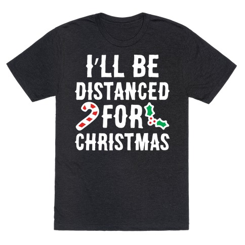 I'll Be Distanced For Christmas T-Shirt